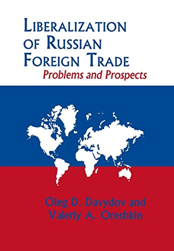Liberalization of Russian Foreign Trade: Problems and Prospects: Davydov, Oleg D.; Oreshkin, ...