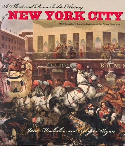 A Short and Remarkable History of New York City: Jane Mushabac, Angela Wigan