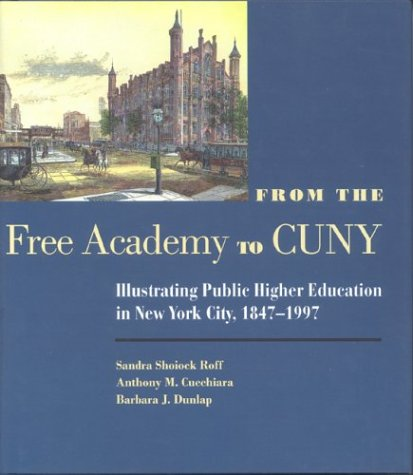 9780823220199: From the Free Academy to Cuny: Illustrating Public Higher Education in NYC, 1847-1997