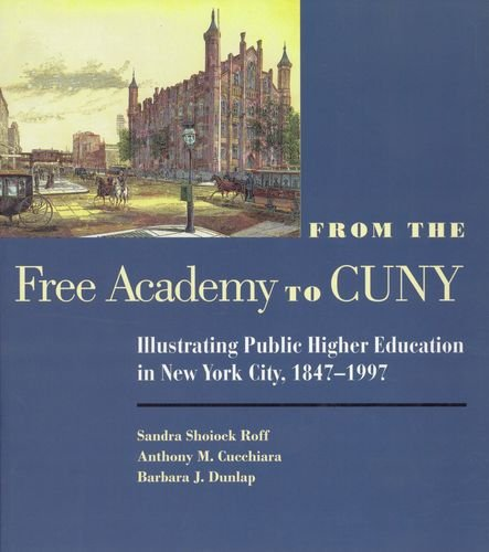 9780823220205: From the Free Academy to Cuny: Illustrating Public Higher Education in NYC, 1847-1997