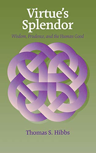 9780823220434: Virtue's Splendor: Wisdom, Prudence, and the Human Good (Moral Philosophy and Moral Theology)