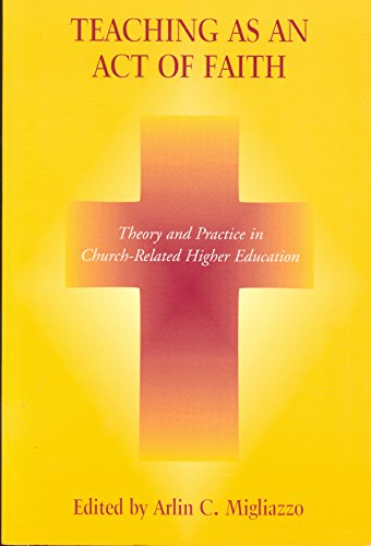 9780823222216: Teaching as an Act of Faith: Theory and Practice in Church Related Higher Education