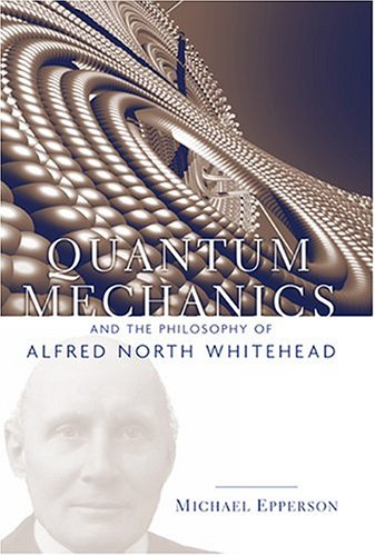 9780823223206: Quantum Mechanics and the Philosophy of Alfred North Whitehead (American Philosophy, 4)