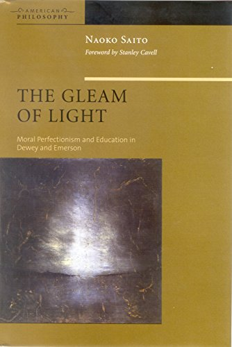 9780823224630: The Gleam of Light: Moral Perfectionism and Education in Dewey and Emerson (American Philosophy)