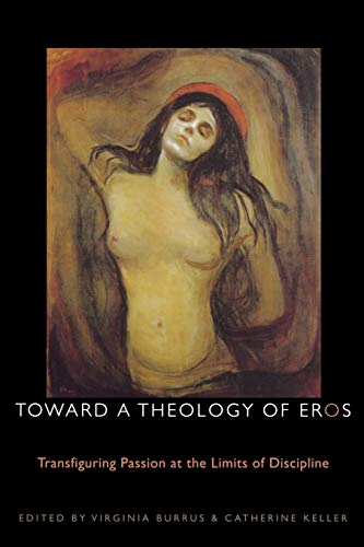 9780823226368: Toward a Theology of Eros: Transfiguring Passion at the Limits of Discipline (Transdisciplinary Theological Colloquia)
