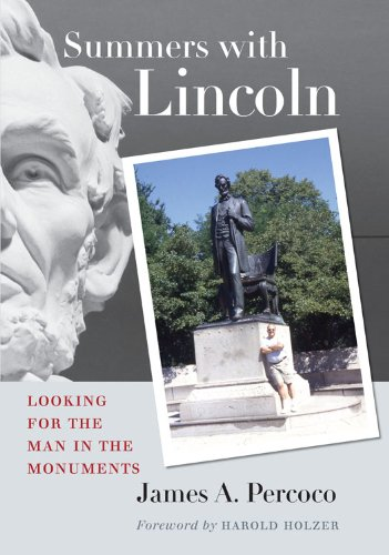 Summers with Lincoln : Looking for the Man in the Monuments: Percoco, James A.