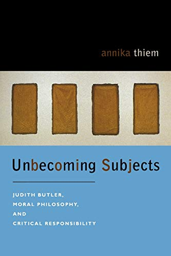 9780823228997: Unbecoming Subjects: Judith Butler, Moral Philosophy, and Critical Responsibility