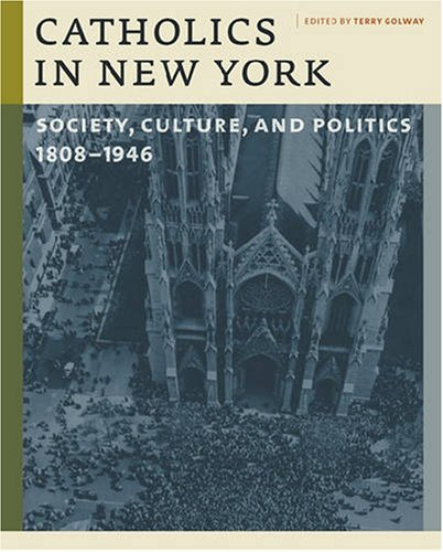 9780823229048: Catholics in New York: Society, Culture, and Politics, 1808-1946