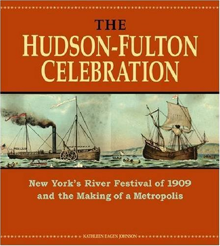 9780823230211: The Hudson-Fulton Celebration: New York's River Festival of 1909 and the Making of a Metropolis
