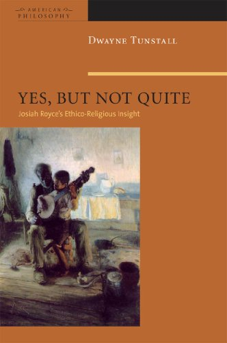 9780823230549: Yes, But Not Quite: Encountering Josiah Royce's Ethico-Religious Insight (American Philosophy Series)