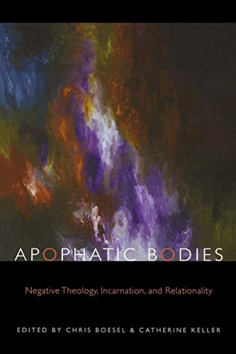 9780823230822: Apophatic Bodies: Negative Theology, Incarnation, and Relationality (Transdisciplinary Theological Colloquia)