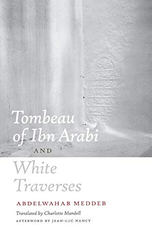 Tombeau of Ibn Arabi and White Traverses: Abdelwahab Meddeb