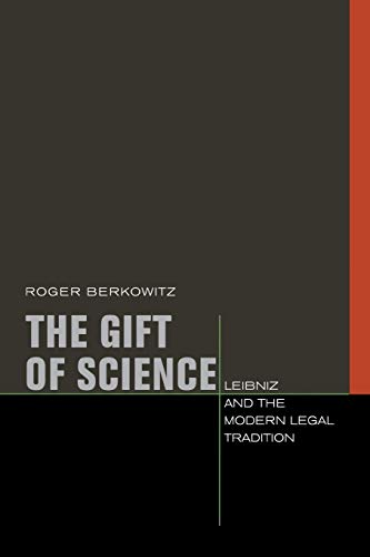 9780823231911: The Gift of Science: Leibniz and the Modern Legal Tradition (Just Ideas: Transformative Ideals of Justice in Ethical and Political Thought)