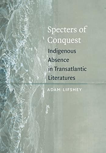 9780823232383: Specters of Conquest: Indigenous Absence in Transatlantic Literatures (American Literatures Initiative)