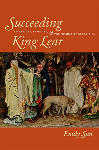 9780823232802: Succeeding King Lear: Literature, Exposure, and the Possibility of Politics