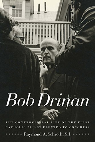 9780823233052: Bob Drinan: The Controversial Life of the First Catholic Priest Elected to Congress