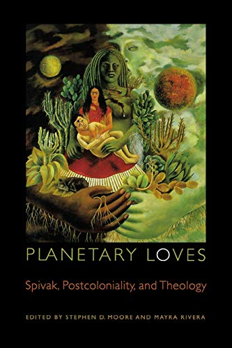 9780823233267: Planetary Loves: Spivak, Postcoloniality, and Theology (Transdisciplinary Theological Colloquia)