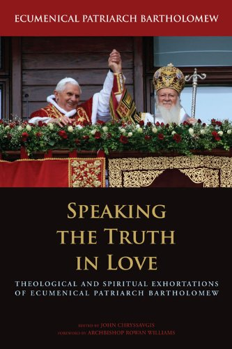 9780823233373: Speaking the Truth in Love: Theological and Spiritual Exhortations of Ecumenical Patriarch Bartholomew (Orthodox Christianity and Contemporary Thought)