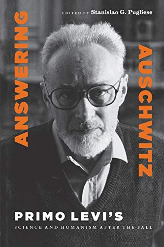 Answering Auschwitz, Primo Levi's Science and Huamism after the Fall: Pugliese, Stanislao G. ...