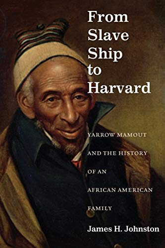 9780823239511: From Slave Ship to Harvard: Yarrow Mamout and the History of an African American Family