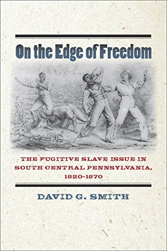 On the Edge of Freedom: The Fugitive Slave Issue in South Central Pennsylvania, 1820-1870 (The North's Civil War (FUP)) (0823240320) by Smith, David G.