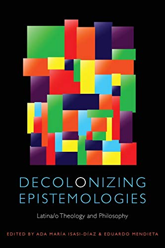 9780823241361: Decolonizing Epistemologies: Latina/o Theology and Philosophy (Transdisciplinary Theological Colloquia)