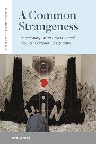 A Common Strangeness: Contemporary Poetry, Cross-Cultural Encounter, Comparative Literature (Verbal...