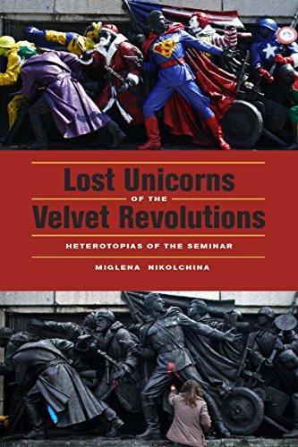 9780823242993: Lost Unicorns of the Velvet Revolutions: Heterotopias of the Seminar