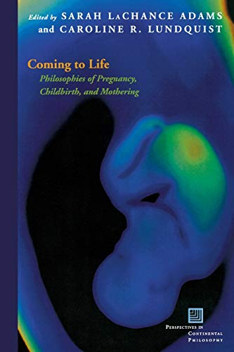 9780823244614: Coming to Life: Philosophies of Pregnancy, Childbirth, and Mothering (Perspectives in Continental Philosophy)