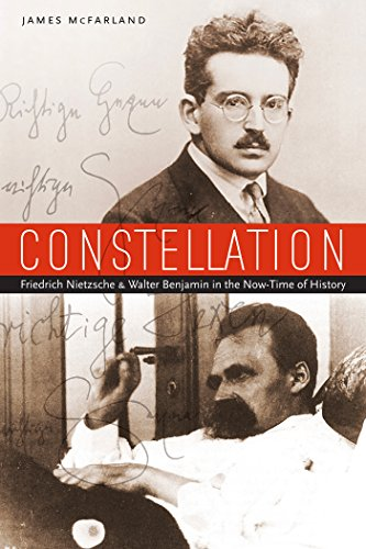 Constellation Friedrich Nietzsche and Walter Benjamin in the Now-Time of History: McFarland, James
