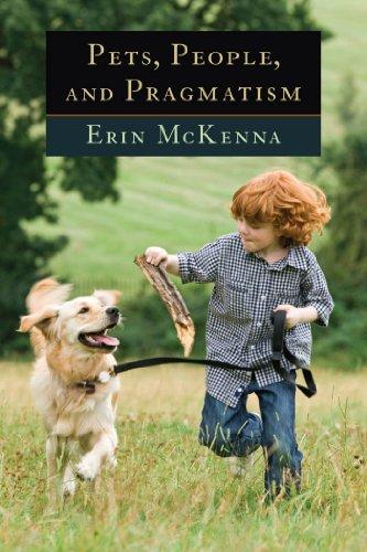 Pets, People, and Pragmatism (American Philosophy): McKenna, Erin