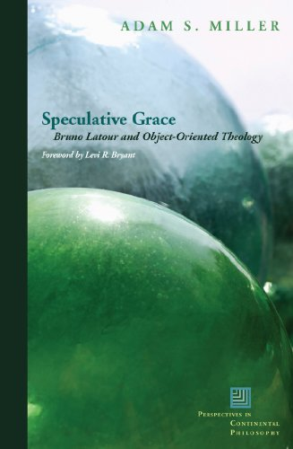 9780823251506: Speculative Grace: Bruno Latour and Object-Oriented Theology (Perspectives in Continental Philosophy (FUP))
