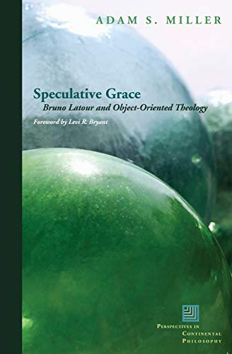 9780823251513: Speculative Grace: Bruno LaTour and Object-Oriented Theology (Perspectives in Continental Philosophy (FUP))