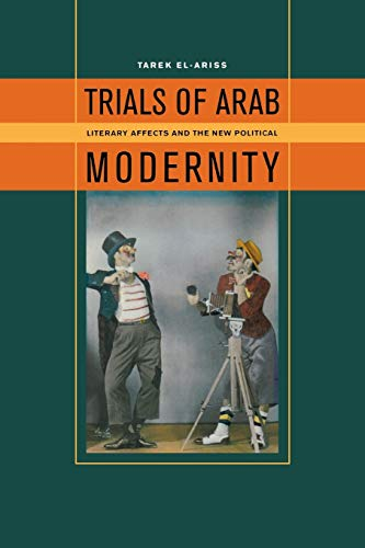 Trials of Arab modernity : literary affects and the new political: El-Ariss, Tarek