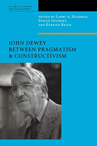 John Dewey Between Pragmatism and Constructivism (American Philosophy: Fordham) (American ...
