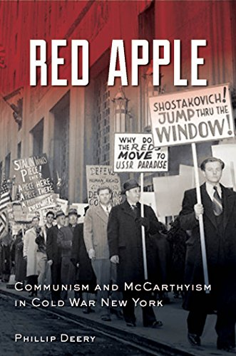 Red Apple: Communism and McCarthyism in Cold War New York: Deery, Phillip