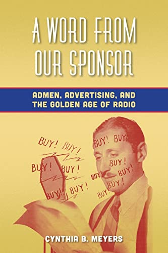 9780823253715: A Word from Our Sponsor: Admen, Advertising, and the Golden Age of Radio