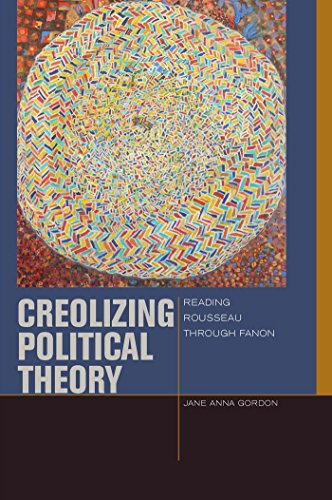 9780823254811: Creolizing Political Theory: Reading Rousseau through Fanon (Just Ideas)