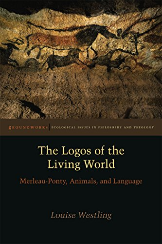 9780823255658: The Logos of the Living World: Merleau-Ponty, Animals, and Language (Groundworks: Ecological Issues in Philosophy and Theology)