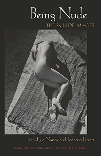 Being Nude: The Skin of Images: Nancy, Jean-Luc/ Ferrari,