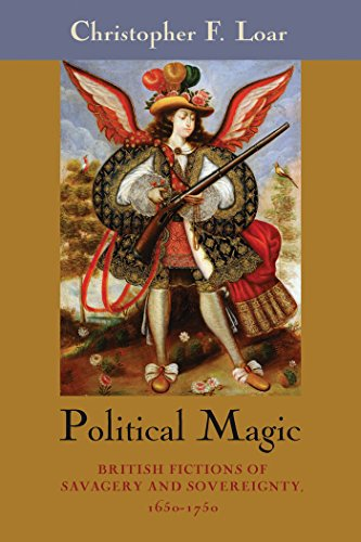 Political Magic: British Fictions of Savagery and Sovereignty, 1650-1750 (Hardback): Christopher F....