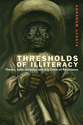 9780823257096: Thresholds of Illiteracy: Theory, Latin America, and the Crisis of Resistance (Just Ideas)