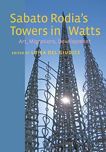 9780823257973: Sabato Rodia's Towers in Watts: Art, Migrations, Development (Critical Studies in Italian America)