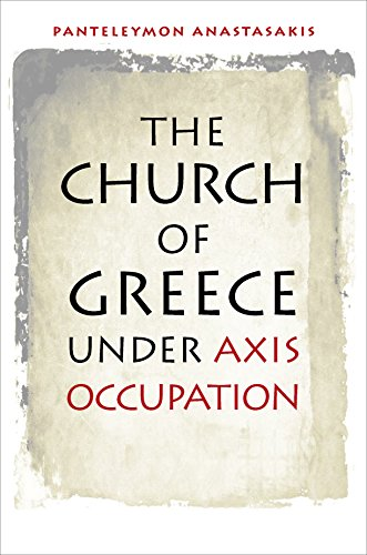 The Church of Greece under Axis Occupation (World War II: The Global, Human, and Ethical Dimension ...