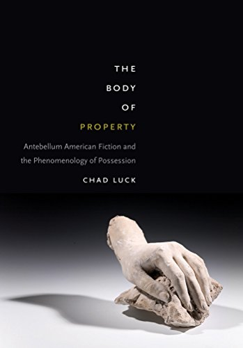 The Body of Property: Antebellum American Fiction and the Phenomenology of Possession (Hardback): ...