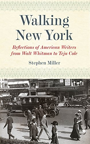 Walking New York: Reflections Of American Writers From Walt Whitman To Teju Cole.: Miller, Stephen.