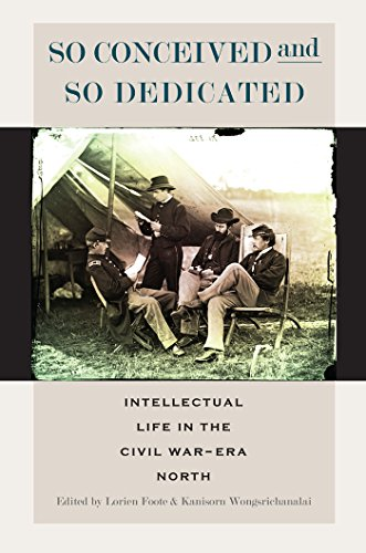 9780823264483: So Conceived and So Dedicated: Intellectual Life in the Civil War–Era North (The North's Civil War)