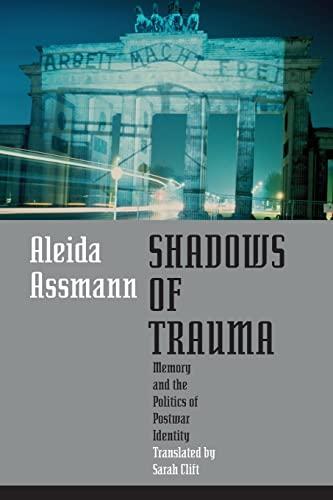 Shadows of Trauma: Memory and the Politics of Postwar Identity: Assmann, Aleida
