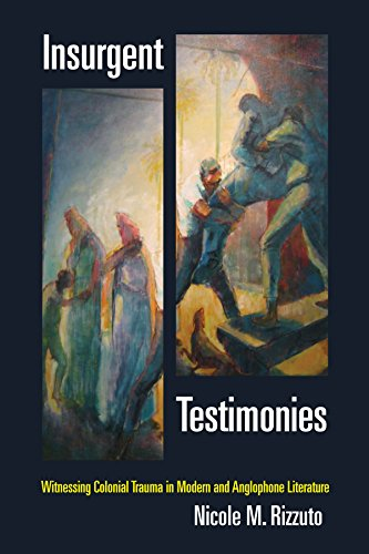 9780823267828: Insurgent Testimonies: Witnessing Colonial Trauma in Modern and Anglophone Literature