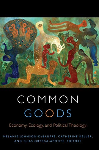 Common Goods: Economy, Ecology, and Political Theology )